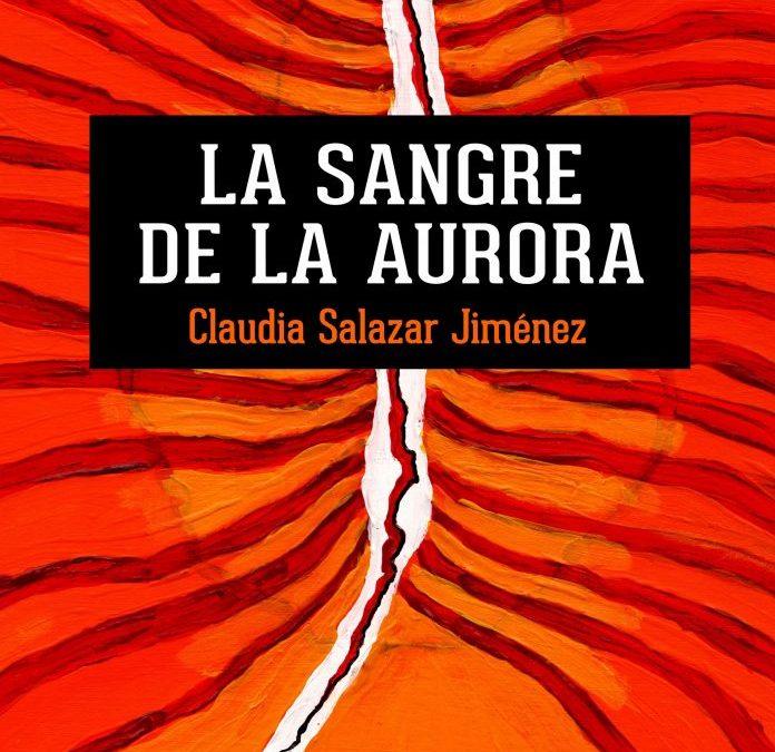 """RESEÑA: """"La sangre de la aurora"""", de Claudia Salazar Jiménez."""