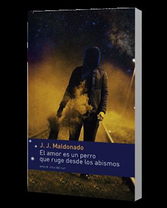 Reseña | «El amor es un perro que ruge desde los abismos», de J. J. Maldonado